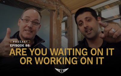 Podcast EP88 – Are You Waiting On It Or Working On It
